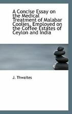 A Concise Essay on the Medical Treatment of Malabar Coolies, Employed on the.