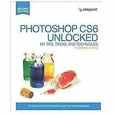Photoshop CS6 Unlocked: 101 Tips, Tricks, and Techniques, Haffly, Corrie, Good B