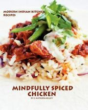 Mindfully Spiced Chicken : Recipes from the Modern Indian Kitchen by G....