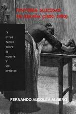 Pintores Suicidas en Espana (1800-1950) : Y Otros Temas Sobre la Muerte y Los...