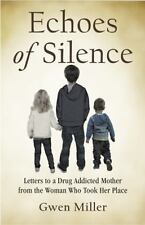 Echoes of Silence: Letters to a Drug Addicted Mother from the Woman Who Took Her