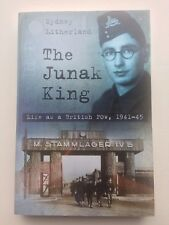 THE JUNAK KING - LIFE AS A BRITISH POW, 1941-45 By Sydney Litherland