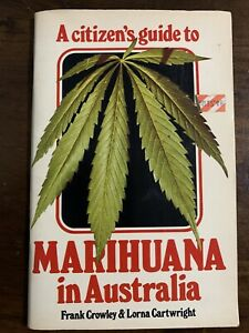 A Citizens Guide To Marihuana In Australia Frank Crowley & Lorna Cartwright Drug