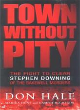 Town without Pity: The Fight to Clear Stephen Downing of the Bakewell Murder,Do