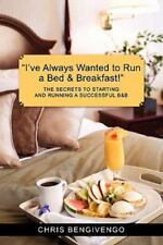 I've Always Wanted to Run a Bed & Breakfast: The Secrets to Starting and Running