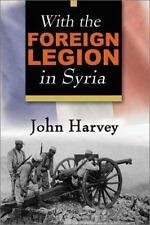 With the Foreign Legion in Syria: By Harvey, John