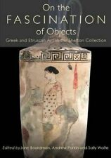 On the Fascination of Objects: Greek and Etruscan Art in the Shefton Collection,
