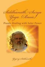 Siddhanath Surya Yoga : Pranic Healing with Solar Power by Yogiraj Siddhanath...