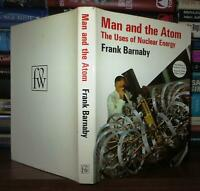 Barnaby, Frank MAN AND THE ATOM The Uses of Nuclear Energy 1st Edition 1st Print
