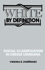 White by Definition : Social Classification in Creole Louisiana by Virginia...