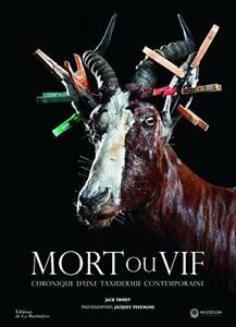 Mort ou vif - Chronique d'une taxidermie contemporaine - Jack Thiney