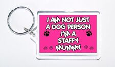 I Am Not Just a Dog Person I'm a Staffy Mummy Keyring, Ideal Present/Gift