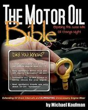 The Motor Oil Bible : Exposing the 3,000 Mile Oil Change Myth by Michael.