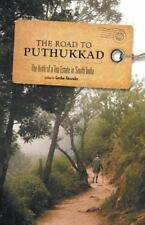 The Road to Puthukkad - the Birth of a Tea Estate in South India by Gordon...