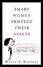 Smart Women Protect Their Assets: Essential Information for Every Woman About Wi