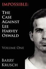 Impossible: The Case Against Lee Harvey Oswald (volume One): By Barry Krusch