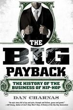 The Big Payback: The History Of The Business Of Hip-Hop: By Dan Charnas