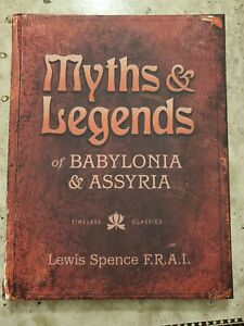 MYTHS & LEGENDS OF BABYLONIA & ASSYRIA HC Book by: Lewis Spence F.R.A.I. NM