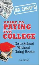 Guide to Paying for College : Go to School Without Going Broke by B. A. Cheap (2
