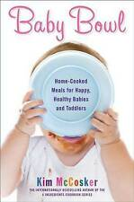 Baby Bowl: Home-Cooked Meals for Happy, Healthy Babies and Toddlers (Atria Non F