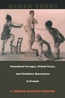Black Venus: Sexualized Savages, Primal Fea... by Sharpley-Whiting, T. Paperback