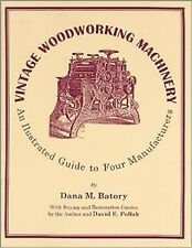 Vintage Woodworking Machinery : An Illustrated Guide, Paperback by Batory, Da.