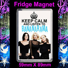 KEEP CALM AND LISTEN TO BANANARAMA - FRIDGE  MAGNET LARGE 59MM X 89MM #CD