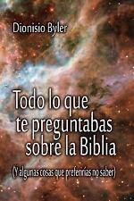 Todo lo Que Te Preguntabas Sobre la Biblia : (y Algunas Cosas Que Preferirías...