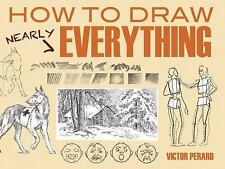 Dover Art Instruction: How to Draw Nearly Everything by Victor Perard (2012,...