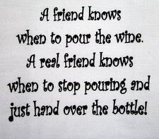 "TEA TOWEL ""FRIEND KNOWS WHEN TO POUR WINE REAL FRIEND KNOWS WHEN TO HAND BOTTLE"""
