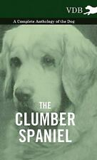 The Clumber Spaniel - A Complete Anthology of the Dog - (Hardback or Cased Book)