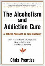 The Alcoholism and Addiction Cure: A Holistic Approach to Total Recovery Chris