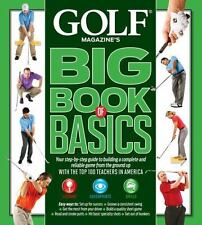 GOLF MAGAZINE'S BIG BOOK OF BASICS: Your step-by-step guide to building a comple