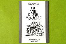 MANDRYKA - LA VIE D'UNE MOUCHE - Exemplaire numéroté / Neuf A Beaulet editeur