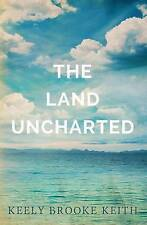 NEW The Land Uncharted (Volume 1) by Keely Brooke Keith