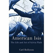 American Isis: The Life and Art of Sylvia Plath by Rollyson, Carl , Hardcover