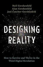 Designing Reality: How to Survive and Thrive in the Third Digital Revolution, Ge