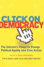 Click on Democracy : The Internet's Power to Change Political Apathy into...