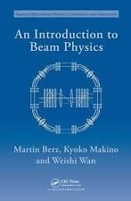 An Introduction to Beam Physics by Martin Berz, Weishi Wan, Kyoko Makino (Har...
