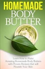 Homemade Body Butters: Homemade Body Butter : Learn How to Make Amazing...
