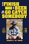Let Me Finish This Beer and We'll Go Catch Somebody, Turner, H. 9781456875411,,