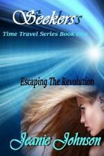 Seekers: Seekers : Time Travel Series Book One Escaping the Revolution by...