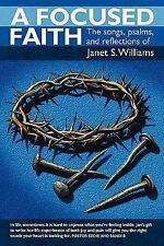A Focused Faith : The Songs, Psalms, and Reflections Of by Janet S. Williams...