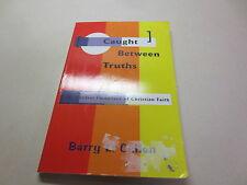Caught Between Truths The Central Paradoxes of Christian Faith Barry Callen