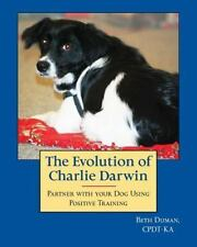 The Evolution of Charlie Darwin: Partner With Your Dog Using Positive Training