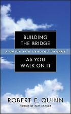 Building the Bridge As You Walk On It: A Guide for Leading Change (J-B US non-Fr