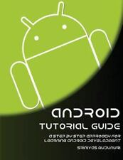 Android Tutorial Guide : A Step by Step Approach for Learning Android...