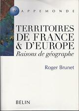 TERRITOIRES DE FRANCE & D'EUROPE / RAISONS DE GEOGRAPHE / ROGER BRUNET