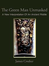 The Green Man Unmasked: A New Interpretation of an Ancient Riddle (Paperback or