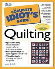 The Complete Idiot's Guide: Complete Idiot's Guide to Quilting by Laura Ehrlich